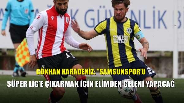 Gökhan Karadeniz: 'Samsunspor'u Süper Lig'e çıkarmak için elimden geleni yapacağ