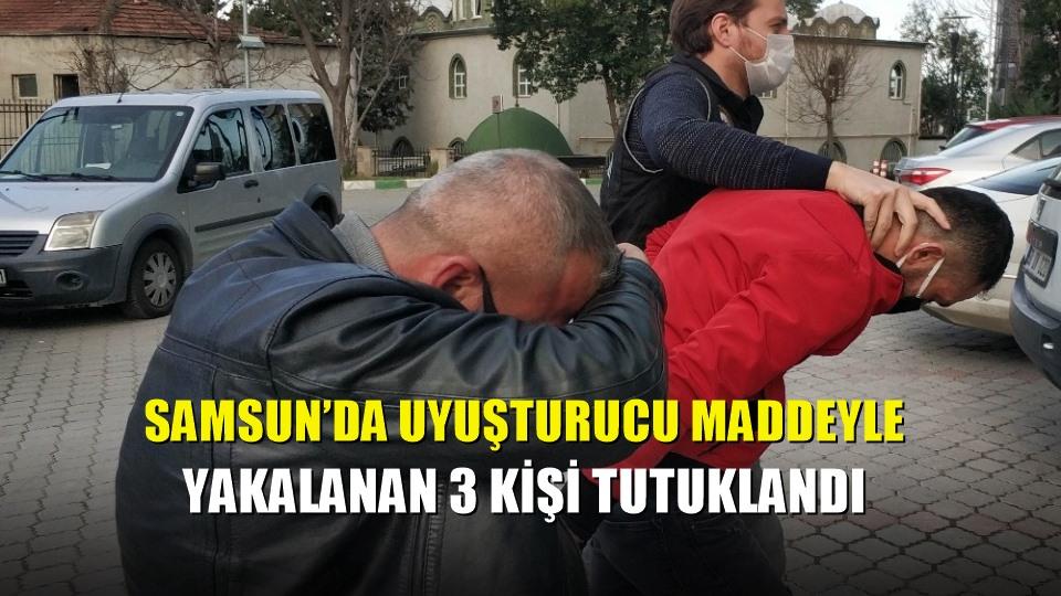Samsun'da uyuşturucu maddeyle yakalanan 3 kişi tutuklandı