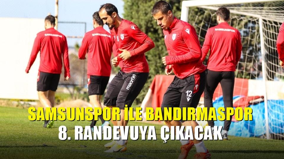 Samsunspor ile Bandırmaspor 8 randevuya çıkacak