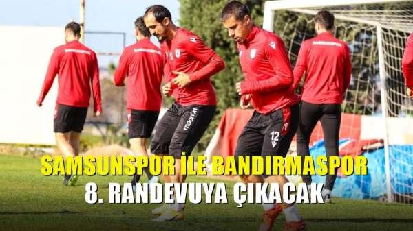Samsunspor ile Bandırmaspor 8. randevuya çıkacak