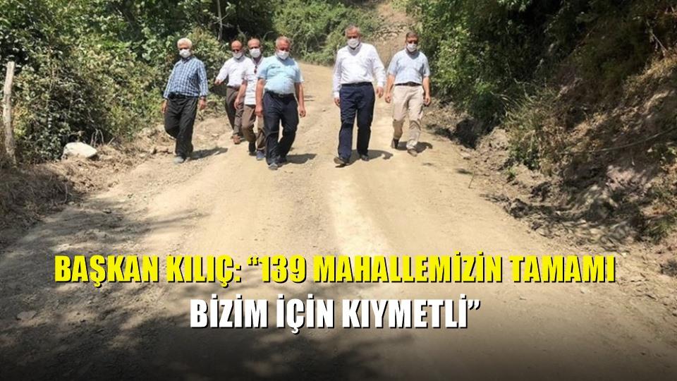 Başkan Kılıç: '139 mahallemizin tamamı bizim için kıymetli'