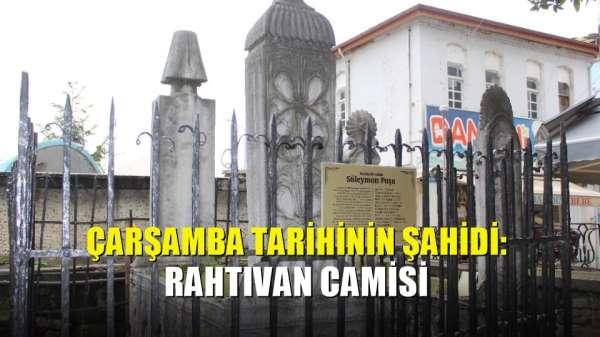 Çarşamba tarihinin şahidi: Rahtıvan Camisi