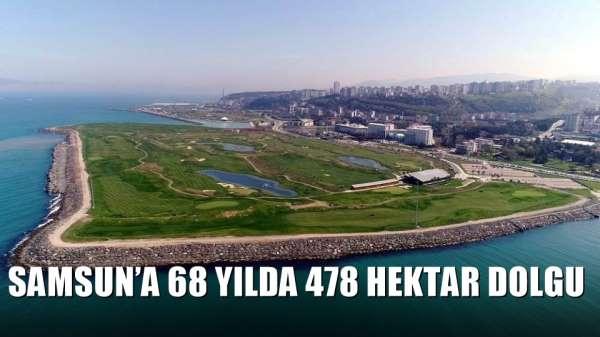 Samsun'a 68 yılda 478 hektar dolgu
