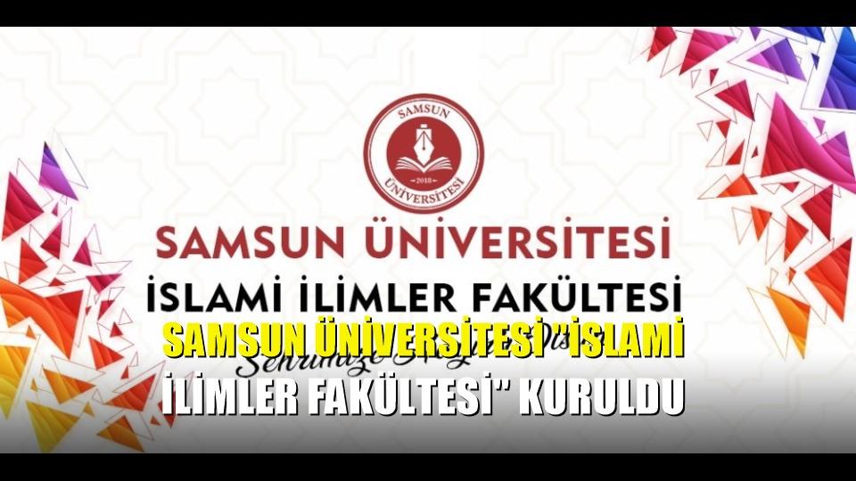 Samsun Üniversitesi 'İslami İlimler Fakültesi' kuruldu