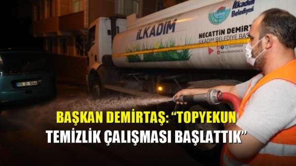 Başkan Demirtaş: 'Topyekun temizlik çalışması başlattık'