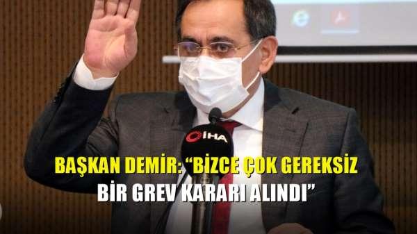 Başkan Demir: 'Bizce çok gereksiz bir grev kararı alındı'