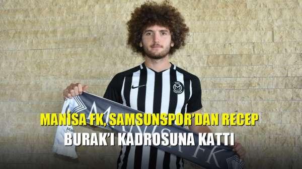 Manisa FK, Samsunspor'dan Recep Burak'ı kadrosuna kattı