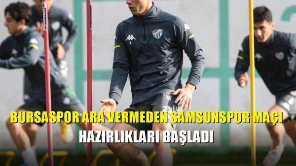 Bursaspor ara vermeden Samsunspor maçı hazırlıkları başladı