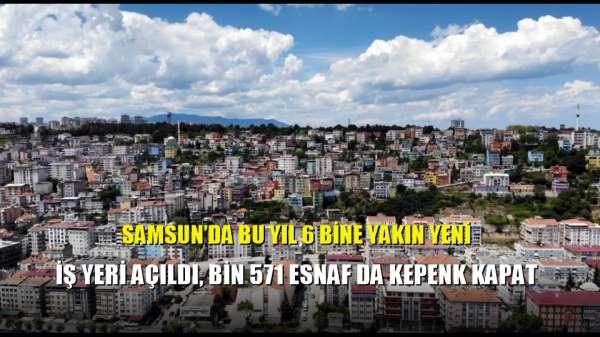 Samsun'da bu yıl 6 bine yakın yeni iş yeri açıldı, bin 571 esnaf da kepenk kapat