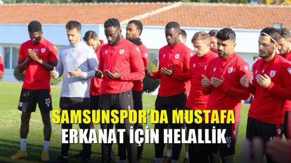 Samsunspor'da Mustafa Erkanat için helallik