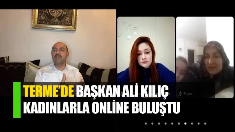 Terme'de Başkan Kılıç kadınlarla online buluştu