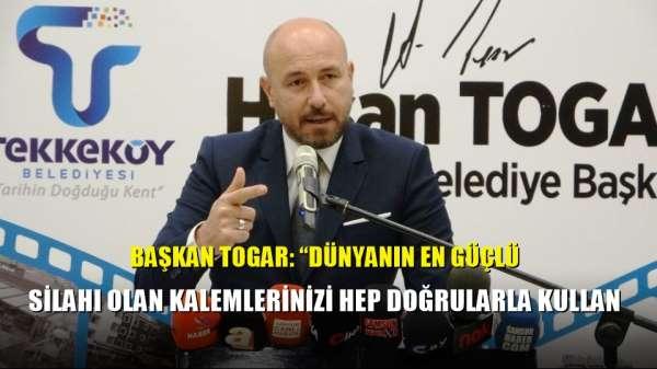 Başkan Togar: 'Dünyanın en güçlü silahı olan kalemlerinizi hep doğrularla kullan