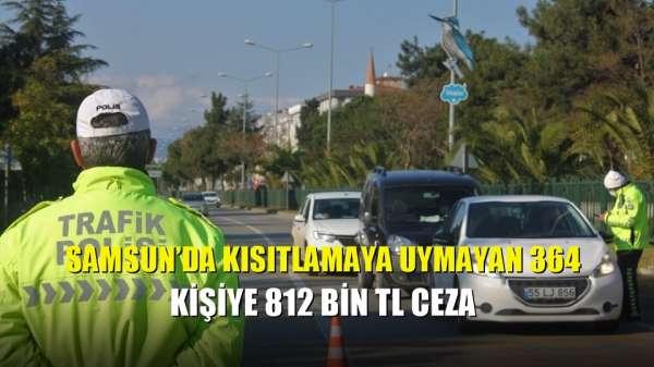 Samsun'da kısıtlamaya uymayan 364 kişiye 812 bin TL ceza