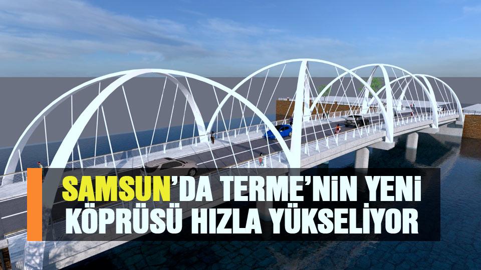 Samsun'da Terme'nin yeni köprüsü hızla yükseliyor