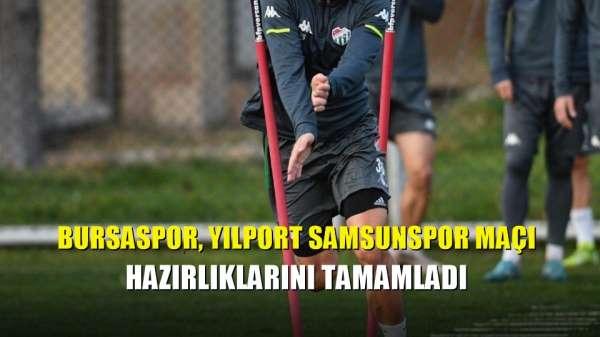 Bursaspor, Yılport Samsunspor maçı hazırlıklarını tamamladı