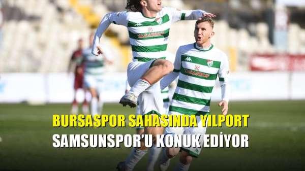 Bursaspor sahasında Yılport Samsunspor'u konuk ediyor