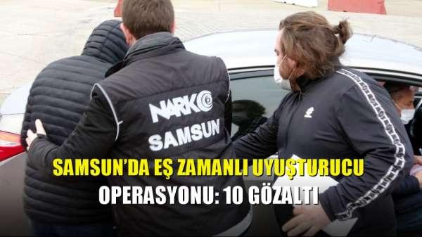 Samsun'da eş zamanlı uyuşturucu operasyonu: 10 gözaltı