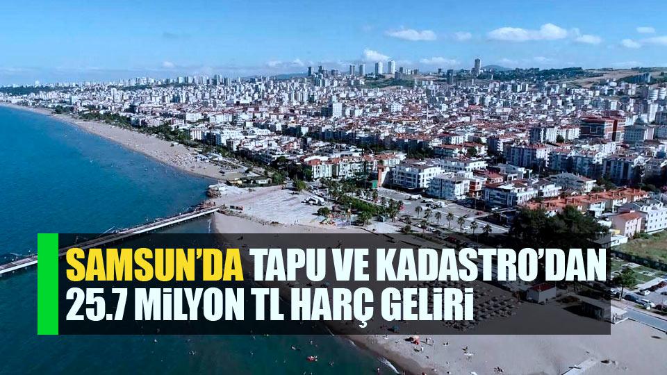 Samsun'da Tapu ve Kadastro'dan 25,7 milyon TL harç geliri