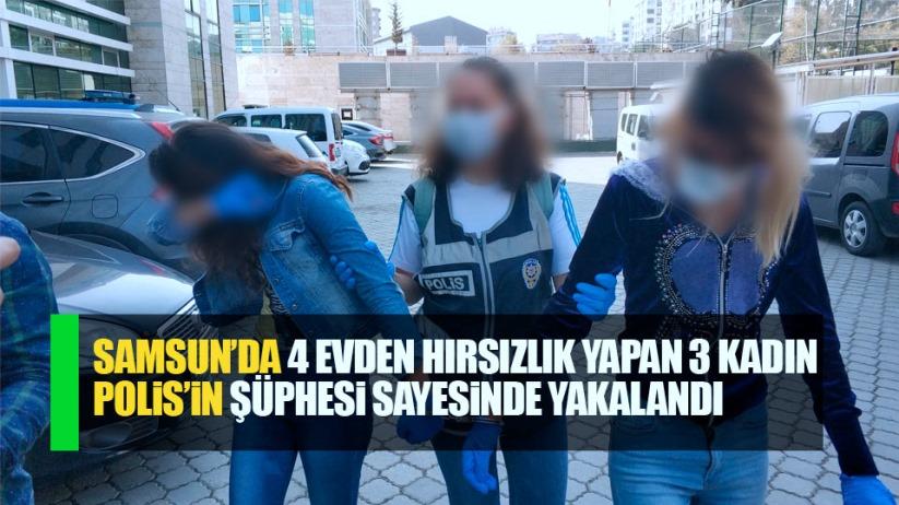 Samsun'da 4 evden hırsızlık yapan 3 kadın yakalandı