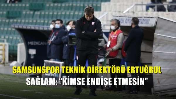 Samsunspor Teknik Direktörü Ertuğrul Sağlam: 'Kimse endişe etmesin'