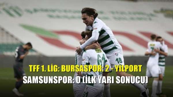 TFF 1. Lig: Bursaspor: 2 - Yılport Samsunspor: 0 (İlk yarı sonucu)