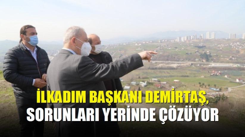İlkadım Başkanı Demirtaş, sorunları yerinde çözüyor