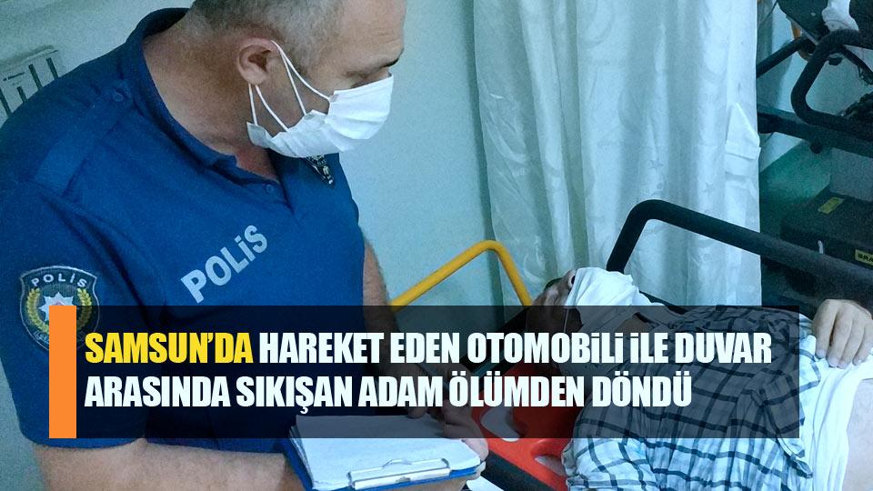 Samsun'da duvar ile arabası arasında sıkışan bir kişi hastanelik oldu