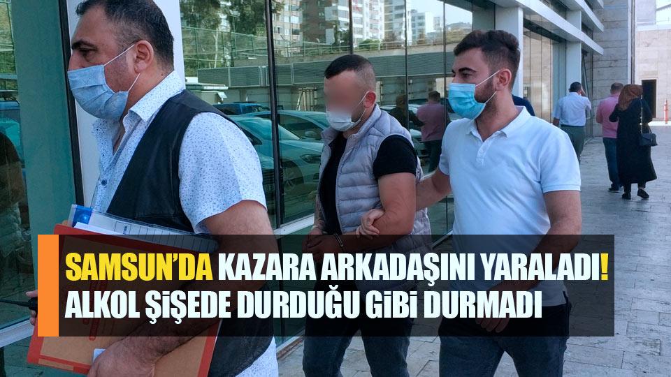 Samsun'da kazara arkadaşını yaraladı Alkol şişede durduğu gibi durmadı