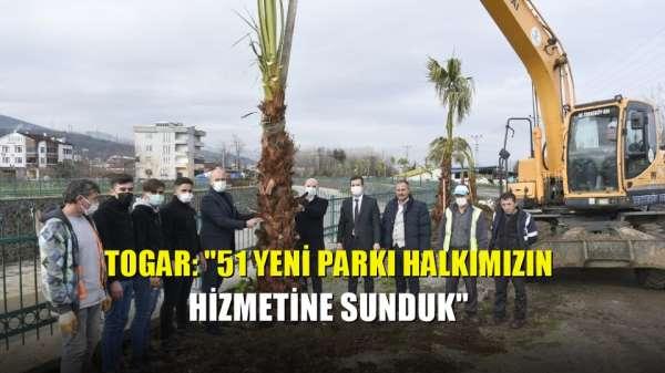 Togar: '51 yeni parkı halkımızın hizmetine sunduk'