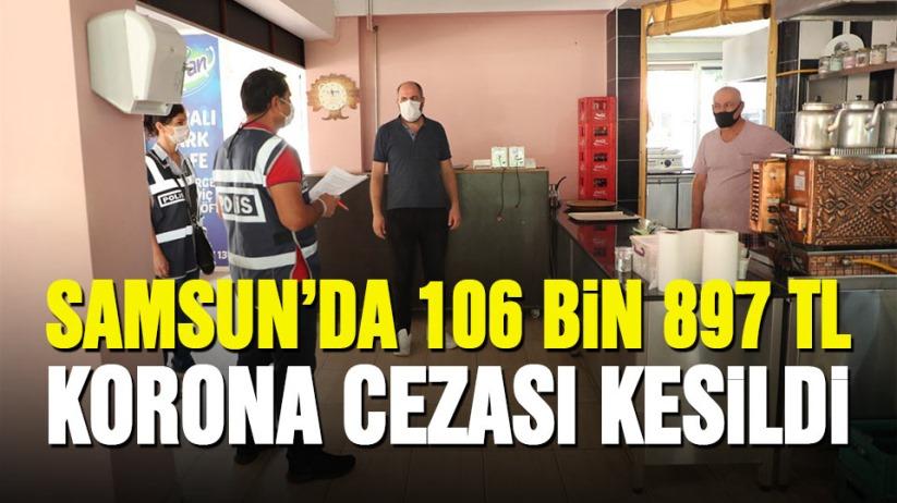 Samsun'da koronadan ceza yağdı