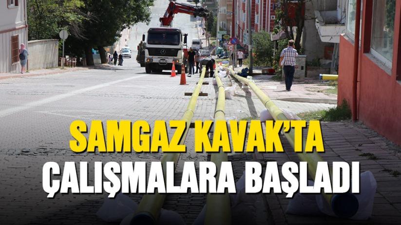 Samgaz Kavak'ta çalışmalara başladı