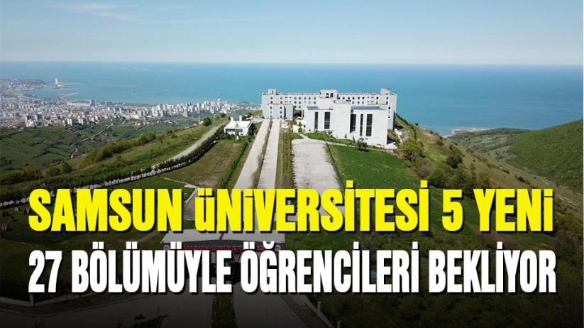 Samsun Üniversitesi 5'i yeni, toplamda 27 bölümüyle öğrencilerini bekliyor