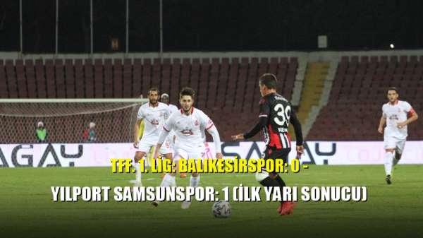TFF. 1. Lig: Balıkesirspor: 0 - Yılport Samsunspor: 1 (İlk yarı sonucu)