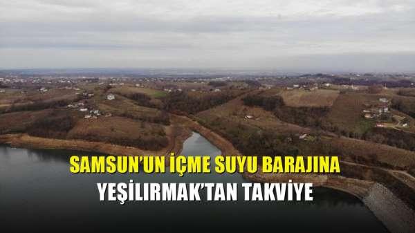Samsun'un içme suyu barajına Yeşilırmak'tan takviye