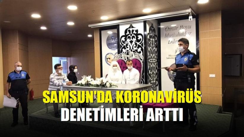 Samsun'da korona virüs denetimleri arttı