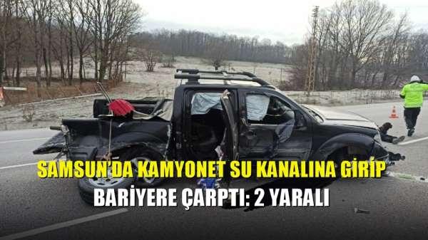 Samsun'da kamyonet su kanalına girip bariyere çarptı: 2 yaralı
