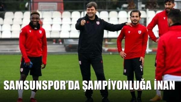Samsunspor'da şampiyonluğa inanç tam