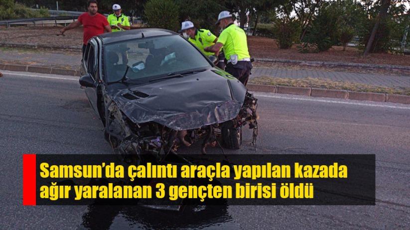 Samsun'da çalıntı araçla kaza yapan gençlerden birisi öldü