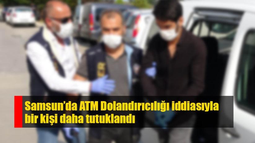 Samsun'da ATM dolandırıcılığı zanlısı tutuklandı