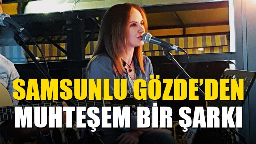 Samsunlu Gözde'den muhteşem şarkı