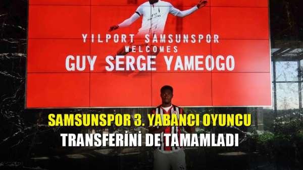 Samsunspor 3. yabancı oyuncu transferini de tamamladı