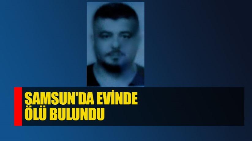 Samsun'da evinde ölü bulundu