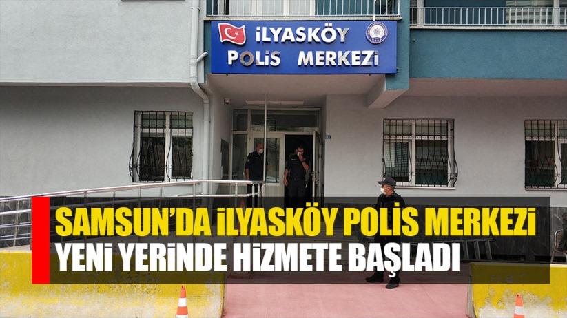 Samsun'da İlyasköy Polis Merkezi yeni yerinde hizmete başladı