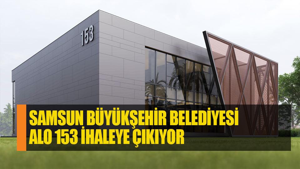 Samsun'da 'Alo 153 Kent Yönetim Merkezi' ihaleye çıkıyor