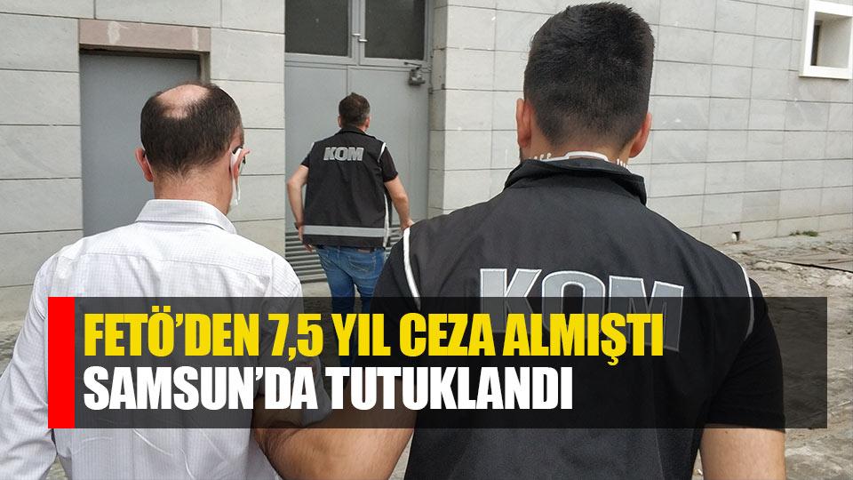 FETÖ'den 75 yıl ceza aldı, Samsun'da tutuklandı