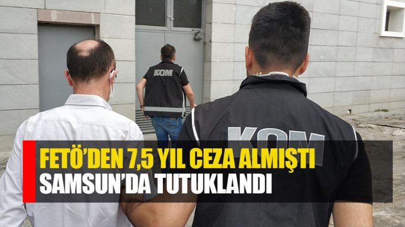 FETÖ'den 7.5 yıl ceza aldı, Samsun'da tutuklandı