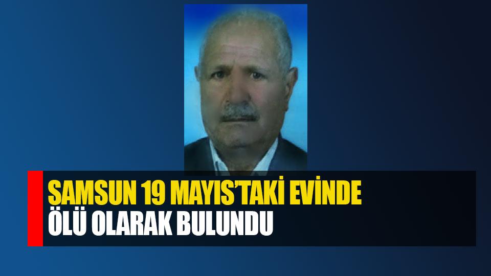 Samsun 19 Mayıs'taki evinde ölü olarak bulundu