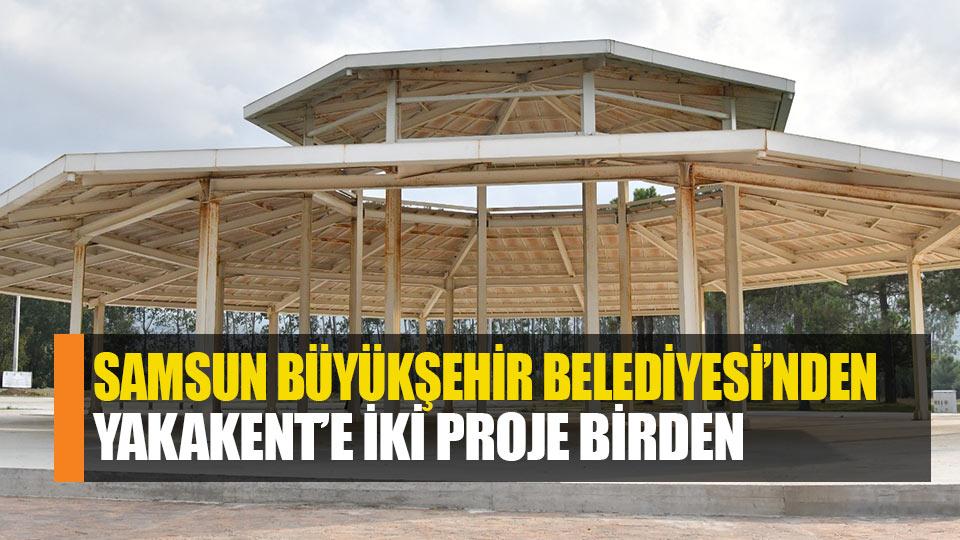 Samsun Büyükşehir'den Yakakent'e 2 müjde birden