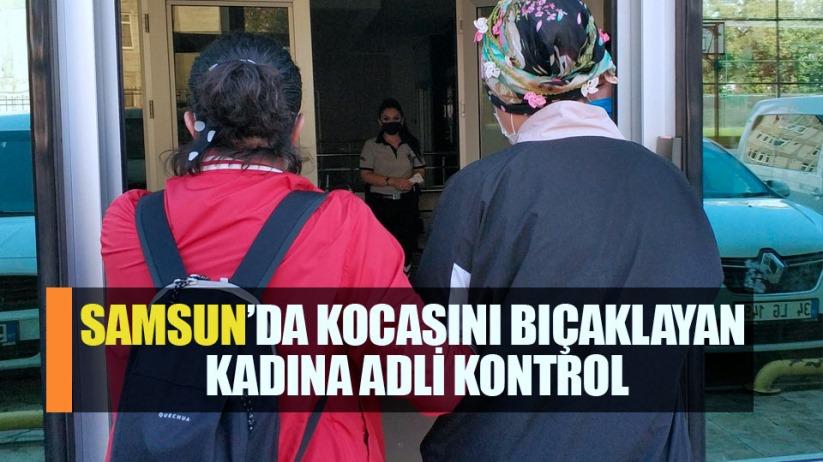 Samsun'da locasını bıçaklayan genç kadına adli kontrol