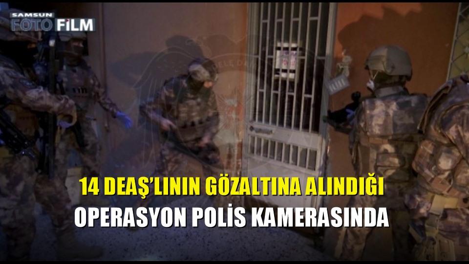 14 DEAŞ'lının gözaltına alındığı operasyon polis kamerasında